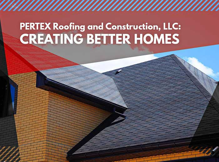 Pertex Roofing And Construction Llc Creating Better Homes